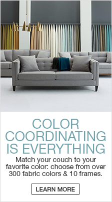 Color Coordinating is Everything, Match your couch to your favorite color: choose from over 300 fabric colors and 10 frames, Learn More