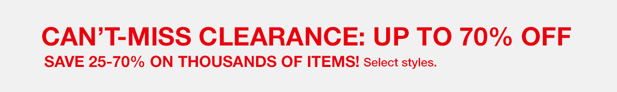 Can't-Miss Clearance: up to 70 percent Off, Save 25-70 percent on Thousands of Items! Select styles