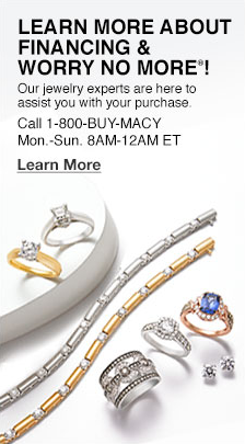 Learn More About Financing and Worry no More! Our jewelry experts are here to assist you with your purchase, Learn More