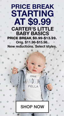 Price break, Starting At $9.99, carter's Little baby Basics, Price Break, New reductions, Select styles, Shop Now