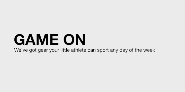 Game On, We've got gear your little athelete can sport any day of the week