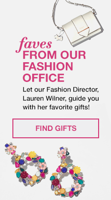 Faves From our Fashion Office, Let our Fashion Director, Lauren Wilner, guide you with her favorite gifts! Find Gifts
