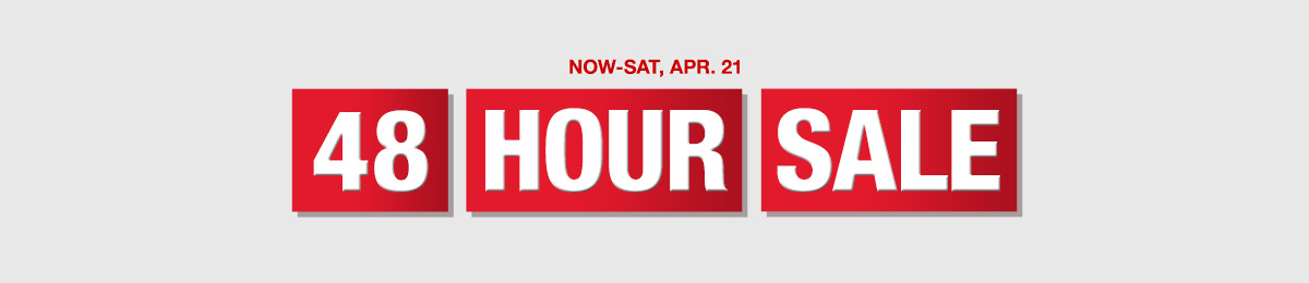 Now-Sat, Apr. 21, 48 Hour Sale