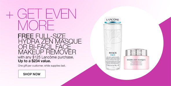 + Get Even More, Free Full Size Hydra Zen Masque or Bi Facil face Makeup Remover, up to a $234 value, Shop Now