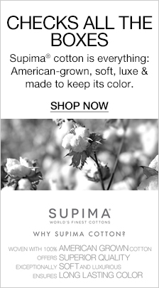 Checks All The Boxes, Supima cotton is everything: American-grown, soft, luxe and made to keep its color, Shop Now