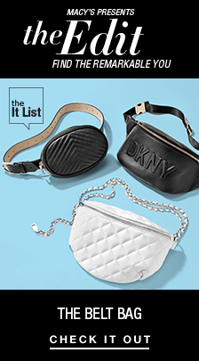 Macy's Presents, The Edit, Find The Remarkable You, The Belt Bag, Check it Out