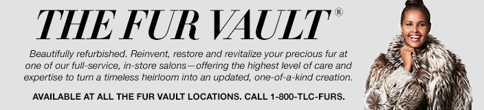 THE FUR VAULT. Beautifully refurbished. Reinvent, restore and revitalize your precious fur at one of our full service, in store salons offering the highest level of care and expertise to turn a timeless heirloom into a updated, one of a kind creation. Available at all the fur vault locations. call 1-800-TLC-FURS.