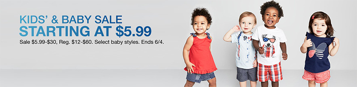 Kid's and Baby Sale Starting at $5.99, Sale $5.99-$30, Registered, $12-$$60, Select baby styles, Ends 6/4