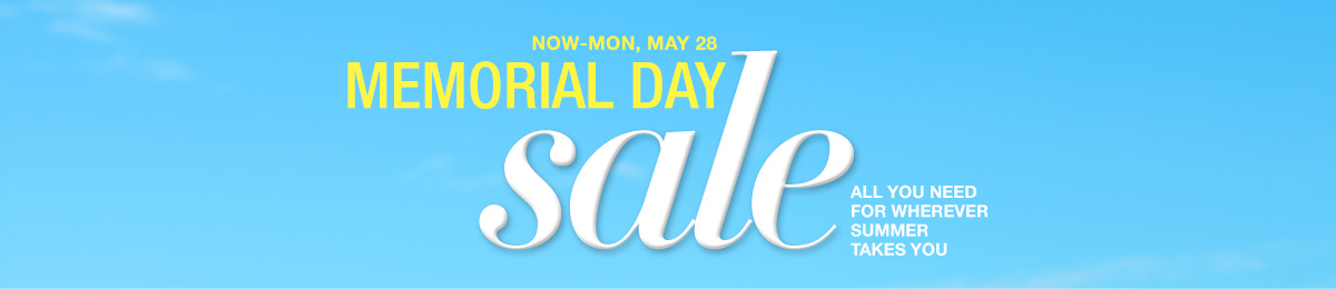 Now-Mon, May 28, Memorial Day sale, All You need For Wherever Summer Takes You