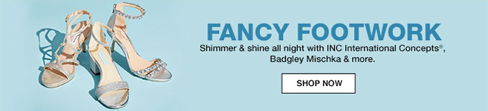 Fancy Footwork, Shimmer and shine all night with INC International Concepts Badgley Mischka and more, Shop now