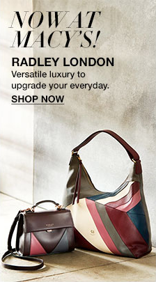 Now at Macy's! Radley London, Versatile luxury to upgrade your everyday, Shop now
