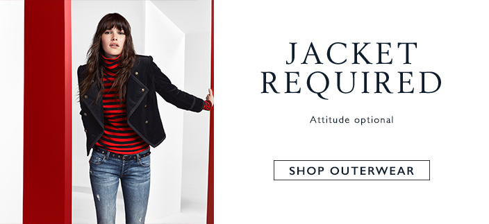 Jacket Required, Attitude optional, Shop Outerwear