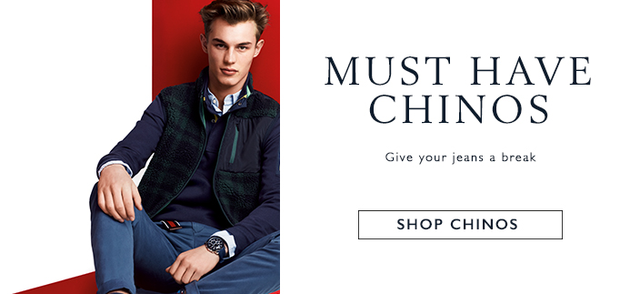 Must Have Chinos, Give your jeans a break, Shop Chinos