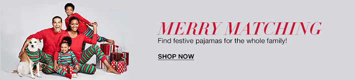 Merry Matching Find festive pajamas for the whole family! Shop now