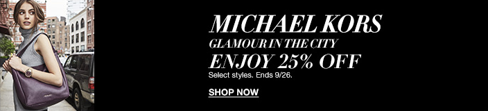 Michael Kors, Glamour in The City, Enjoy 25 percent Off, Select styles, Ends 9/26, Shop Now