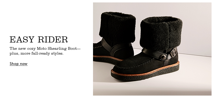 Easy Rider, The new cozy Moto Shearling Boot-plus, more fall-ready styles, Shop now
