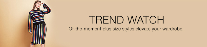 Trend Watch, of-the-moment plus size styles elevate your wardrobe