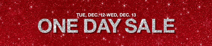 Tue, Dec. 12-Wed, Dec. 13, One Day Sale