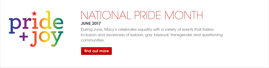 National Pride Month June 2017. During June, Macy's celebrates equality with a variety of events that fosters inclusion and awareness of lesbian, gay, bisexual, transgender and questioning communities.