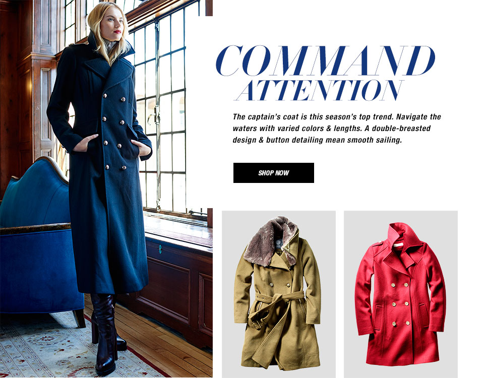 Command Attention. The captain's coat is this season's top trend. Navigate the waters with varied colors & lengths. A double-breasted design & button detailing mean smooth sailing.  Shop now.