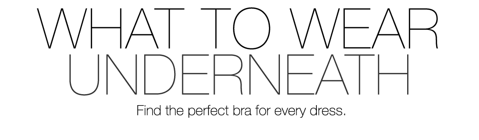 what to wear underneath. find the perfect bra for every dress.