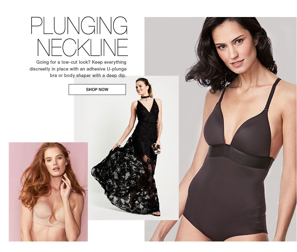 plunging neckline. going for a low-cut look? keep everything discreetly in place with an adhesive U-plunge bra or body shaper with a deep dip. Shop now