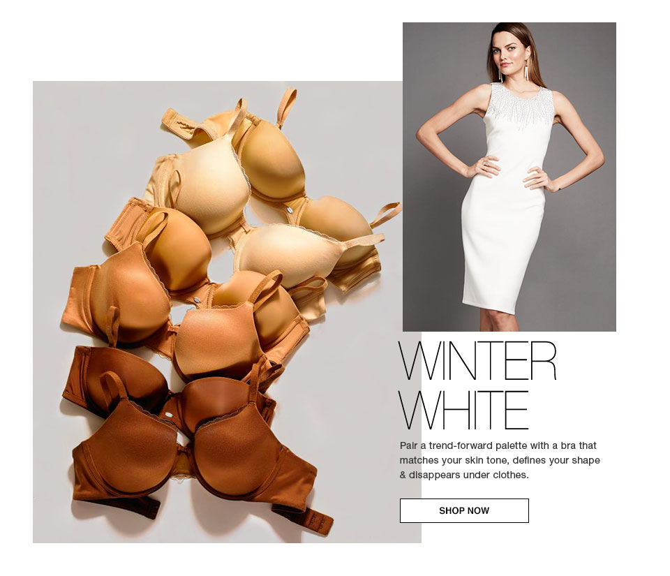 Winter White. Pair a trend-forward palette with a bra that matches your skin tone, defines your shape and disappears under clothes. Shop now