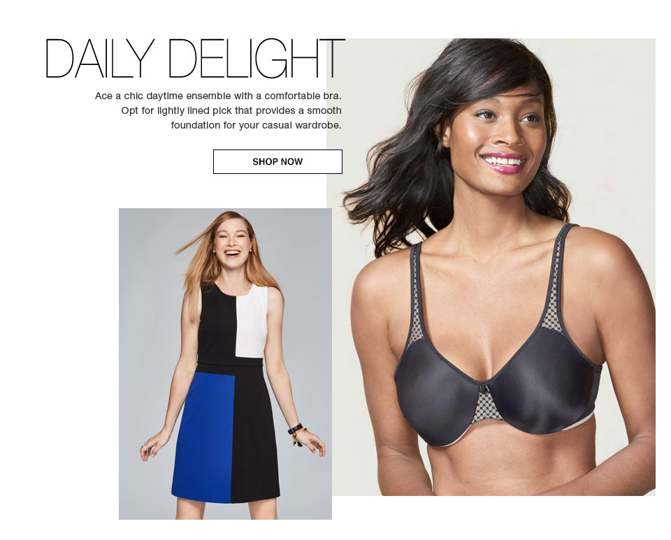 Daily Delight. Ace a chic daytime ensemble with a comfortable bra. Opt for a lightly lined pick that provides a smooth foundation for your casual wardrobe. Shop now
