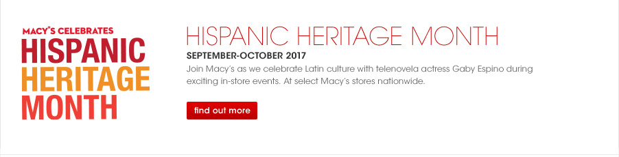 Macy's Celebrates Hispanic Heritage Month. Hispanic heritage month. September through October 2017. Join Macy's as we celebrate Latin culture with telenovela actress Gaby Espino during exciting in-store events. At select Macy's stores nationwide.