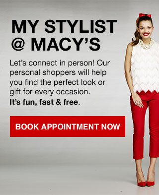 my stylist at macy's. Let's connect in person! Our personal shoppers will help you find the perfect look or gift for every occasion. It's fun, fast & free.