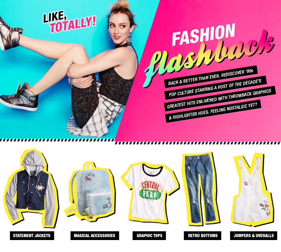 Like, Totally! Fashion flashback. Back and better than ever. Rediscover '90s pop culture starring a host of the decade's greatest hits enlivened with throwback graphics and highlighter hues. Feeling nostalgic yet?