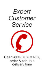 Expert Customer Service. Call 1-800-BUY-MACY, order and set up a delivery time