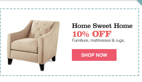 home sweet home 10% off furniture, mattresses and rugs.