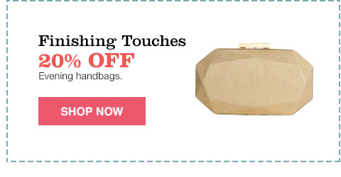 finishing touches 20% off evening handbags.