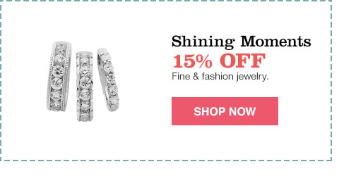 shining moments 15% off fine and fashion jewelry.