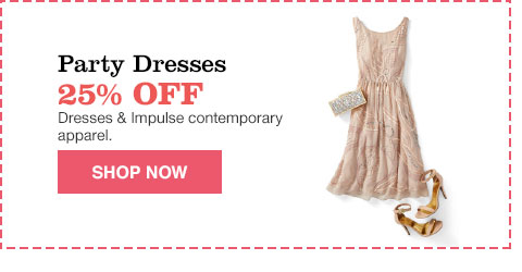 party dresses 25% off dresses and impulse contemporary apparel.
