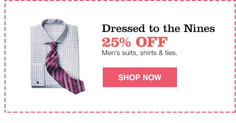 dressed to the nines 25% off men's suits, shirts and ties.