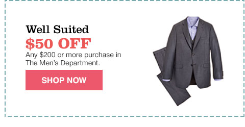 well suited $50.00 off any $200.00 or more purchase in the men's department.