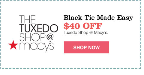black tie made easy $40.00 off tuxedo shop at macy's.