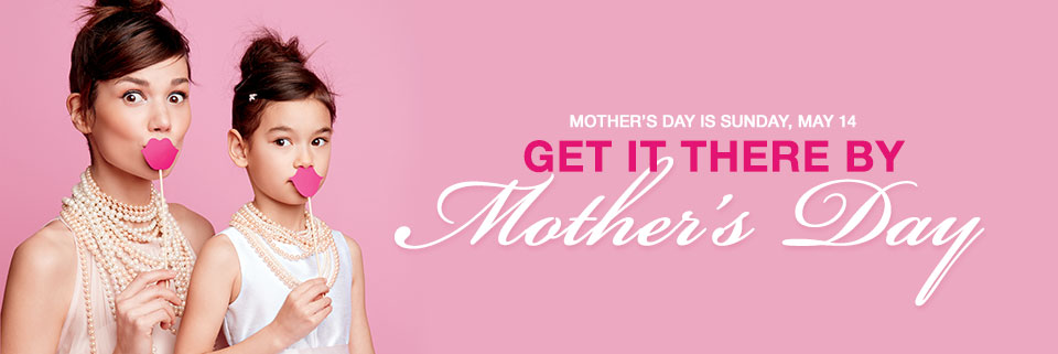 Mothers day is Sunday, May 14. Get it there by Mothers day.