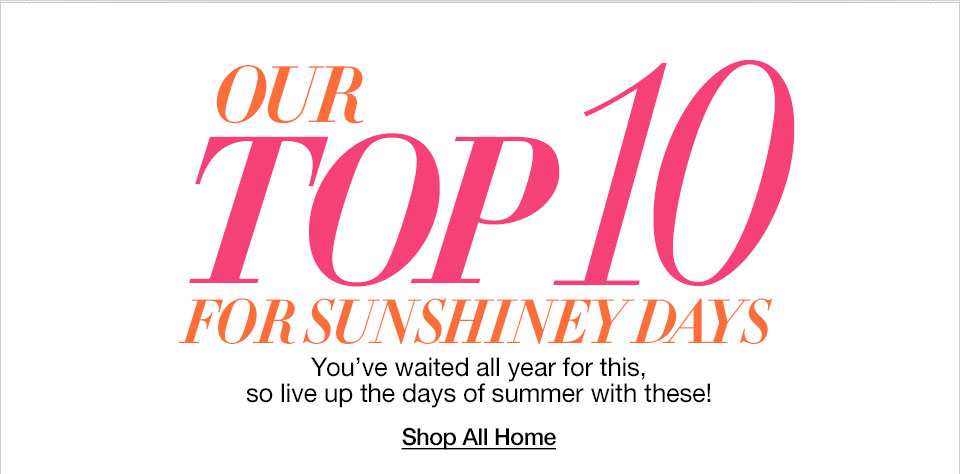Our top ten for sunshiney days. You've waited all year for this, so live up the days of summer with these!