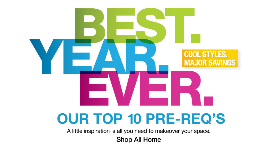 Best year ever. Cool styles. Major savings. Our top 10 prerequisites. A little inspiration is all you need to makeover your space.