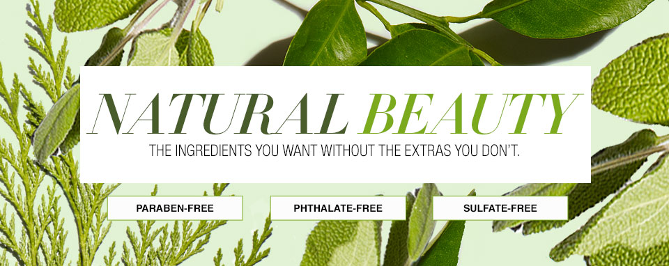 Natural Beauty. The ingredients you want without the extras you don't.