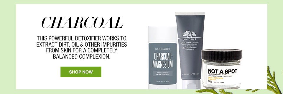 Charcoal. This powerful detoxifier works to extract dirt, oil and other impurities from skin for a completely balanced complexion.