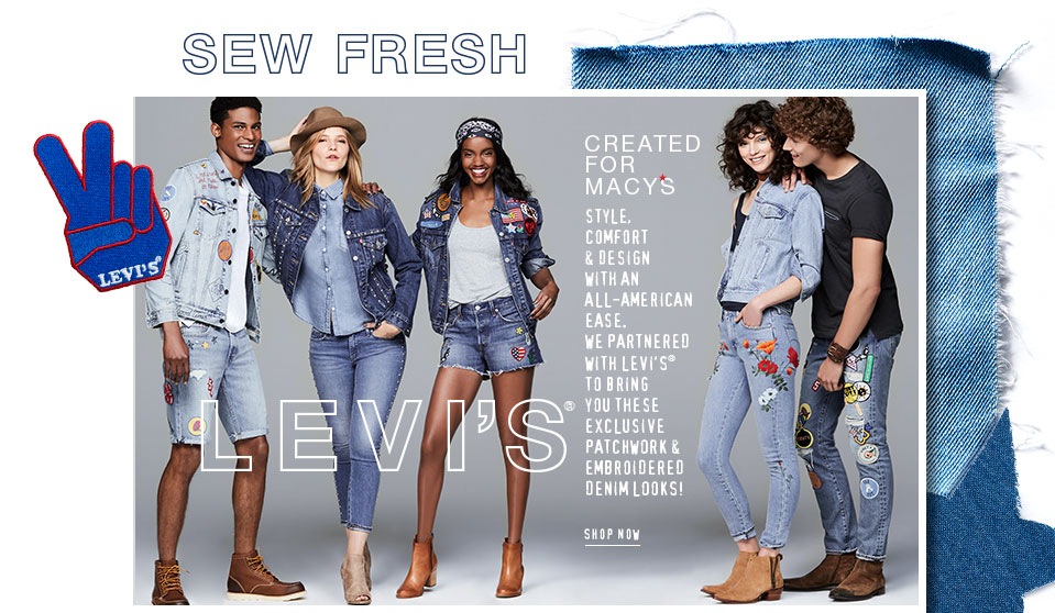 Sew fresh. Levis. Created for Macys. Style, comfort and design with an all american ease. We partnered with levis to bring you these exclusive patchwork and embroidered denim looks.