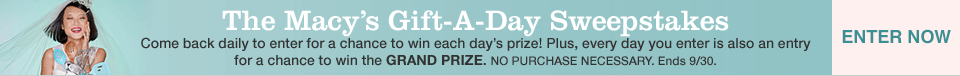 The Macy's Gift A Day Sweepstakes. Come back daily to enter for a chance to win each day's prize! Plus, every day you enter is also an entry for a chance to win the grand prize. No purchase necessary. Ends September 30. Enter Now.