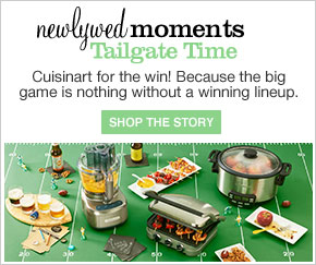 newlywed moments Tailgate Time. Cuisinart for the win! Because the big game is nothing without a winning lineup. Shop the story.
