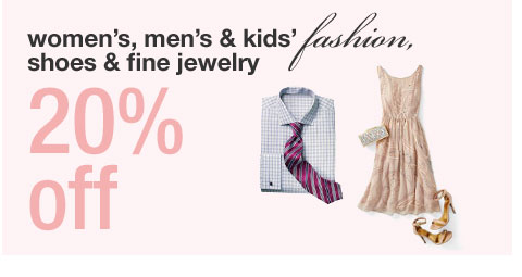 women's, men's and kids fashion, shoes and fine jewelry, 20 percent off