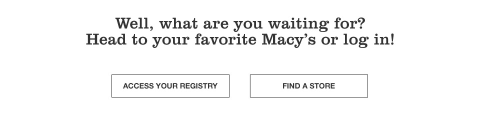 well, what are you waiting for? head to your favorite macy's or log in!