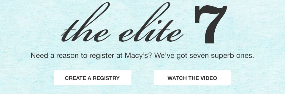 The Elite 7. Need a reason to register at Macy's? We've got seven superb ones.